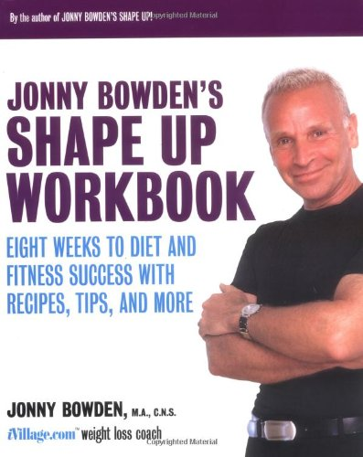 Jonny Bowden's Shape Up Workbook: Eight Weeks to Diet and Fitness Success with Recipes, Tips, and Mo