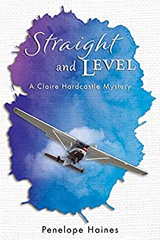 [Penelope Haines]のStraight and Level: A Claire Hardcastle mystery (The Claire Hardcastle Mysteries Book 2) (English Edition)