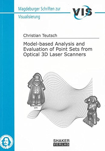 Model-based Analysis and Evaluation of Point Sets from Optical 3D Laser Scanners (Magdeburger Schriften zur Visualisierung)