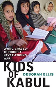 Kids of Kabul: Living Bravely through a Never-ending War by [Deborah Ellis]