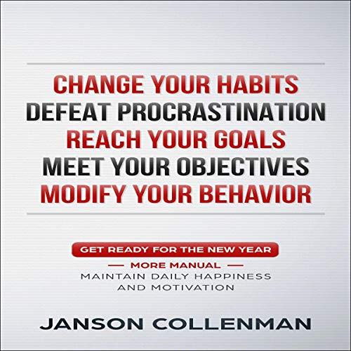 Change Your Habits, Defeat Procrastination, Reach Your Goals, Meet Your Objectives, Modify Your Behavior audiobook cover art
