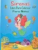 Sirenas Libro Para Colorear Para Niñas: 100 páginas de simpáticos dibujos de sirenas y criaturas marinas (regalo perfecto para niños)