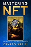 Mastering NFT: Create and Sell Non-Fungible Tokens (NFT Collection guides Book 1) (English Edition)