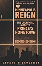 Minneapolis Reign (The Unofficial Guide To Prince's Hometown) Second Edition