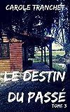 Le destin du passé: Tome 3 (French Edition)