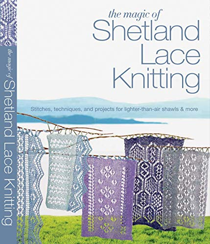 The Magic of Shetland Lace Knitting (Knit & Crochet)