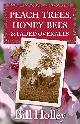 Peach Trees, Honey Bees & Faded Overalls: Stories Of A Southern Sharecropper's Son