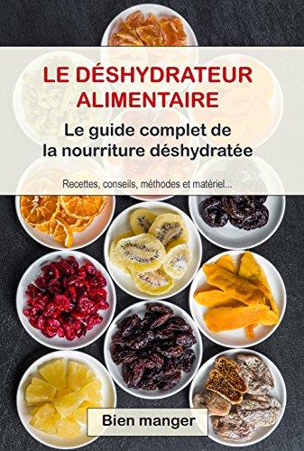 Déshydrateur alimentaire : le guide complet de la...