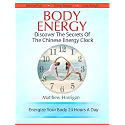 Body Energy - Discover The Secrets Of The Chinese Body Energy Clock: A Beginner's Guide To Tapping Into Your Innate Energy For Health & Well Being (Healthy ... Tai Chi Chuan and Qi Gong Masters Book 1)