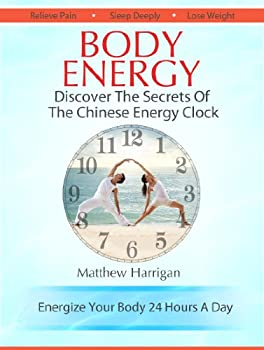 Body Energy - Discover The Secrets Of The Chinese Body Energy Clock  A Beginner s Guide To Tapping Into Your Innate Energy For Health & Well Being  Healthy .. Tai Chi Chuan and Qi Gong Masters Book 1