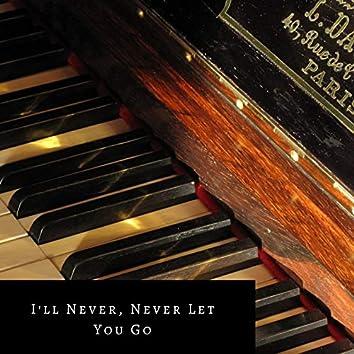 I'll Never, Never Let You Go