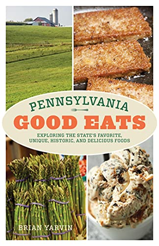 Pennsylvania Good Eats: Exploring the State's Favorite, Unique, Historic, and Delicious Foods (English Edition)