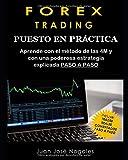 Forex Trading - Puesto en práctica: El método de las 4M + Estrategia de Price Action + Trades reales paso a paso (segunda edición)