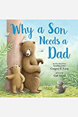 Why a Son Needs a Dad: A Heartwarming Picture Book for Fathers and Sons Kindle Edition