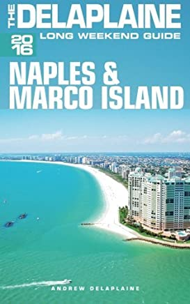 NAPLES & MARCO ISLAND -The Delaplaine 2016 Long Weekend Guide (Long Weekend Guides) by Andrew Delaplaine (2015-08-25)