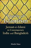 Limits of Islamism: Jamaat-e-Islami in Contemporary India and Bangladesh