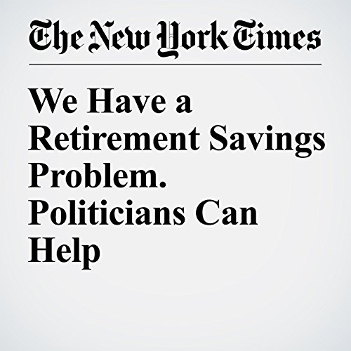 We Have a Retirement Savings Problem. Politicians Can Help  audiobook cover art