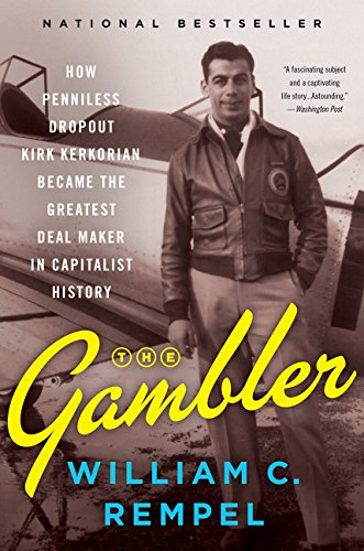 The Gambler: How Penniless Dropout Kirk Kerkorian Became the Greatest Deal Maker in Capitalist Histo