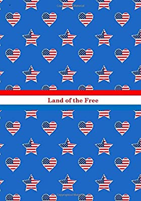 Land of the Free: American Flag with Stars and Stripes: Novelty Gift Notebook: 4th of July/Independence Day Gift Notebook for Men, Women,Teens,Kids (Holiday Notebooks and Journals)