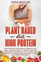 Plant Based Diet High Protein: Complete cookbook nutrition guide to weight loss with vegan recipes for healthy lifestyle. 30-day plan for athletic performance, solution to have more energy and vitality