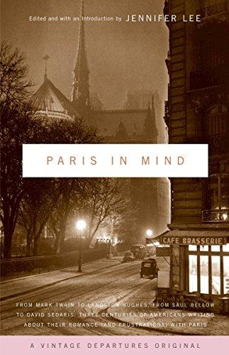 Paris In Mind: From Mark Twain to Langston Hughes, from Saul Bellow to David Sedaris: Three Centuries of Americans Writi