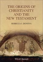 The Origins of Christianity and the New Testament (Blackwell Ancient Religions)