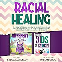 Racial Healing: The Complete Guide on How to Educate your Child about Diversity + A Cute Picture Story to Help Kids understand Equality and Kindness