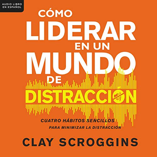 Cómo liderar en un mundo de distracción [How to Lead in a World of Distraction] Titelbild