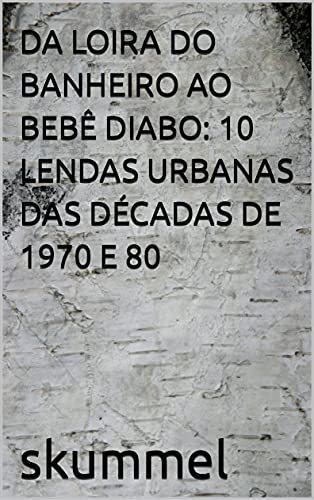 DA LOIRA DO BANHEIRO AO BEBÊ DIABO: 10 LENDAS URBANAS DAS DÉCADAS DE 1970 E 80