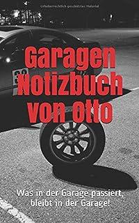 Garagen Notizbuch von Otto: Was in der Garage passiert, bleibt in der Garage! (German Edition)