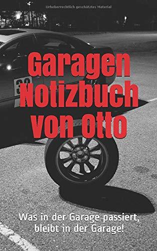 Garagen Notizbuch von Otto: Was in der Garage passiert, bleibt in der Garage!