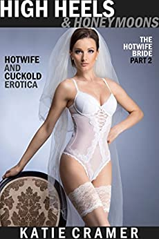 High Heels and Honeymoons: Hotwife and Cuckold Erotica Stories (The Hotwife Bride Book 2) by [Katie Cramer]
