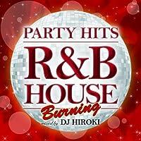 PARTY HITS ~R&B HOUSE~ BURNING Mixed by DJ HIROKI by V.A. (2012-09-12)