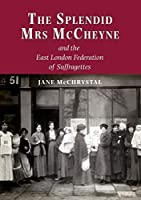 The Splendid Mrs. McCheyne and the East London Federation of Suffragettes