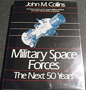 Hardcover Military Space Forces: The Next 50 Years (Future Warfare Series Vol 4) Book
