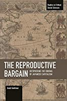 The Reproductive Bargain: Deciphering the Enigma of Japanese Capitalism (Studies in Critical Social Sciences)