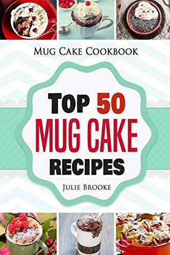 Mug Cake Cookbook: Top 50 Mug Cake Recipes