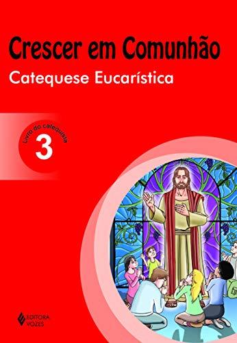Crescer em Comunhão Catequese Eucarística vol. 3 catequista: catequese eucarística - Livro do catequista: Volume 3