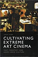 Cultivating Extreme Art Cinema: Text, Paratext and Home Video Culture