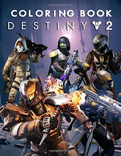 Destiny 2 Coloring Book: Joining The Exciting Game Destiny 2 Through The Creative Coloring Book Featuring Fun, Interesting And Relaxing Scenes For All Kids And Adults