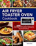 Air Fryer Toaster Oven Cookbook: Over 600 Easy, Healthy & Delicious Air Fryer Toaster Oven Recipes...