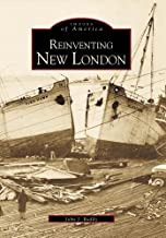 Reinventing New London (CT) (Images of America) by John J. Ruddy (2000-08-28)