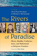 The Rivers of Paradise: Moses, Buddha, Confucius, Jesus and Muhammad As Religious Founders