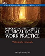 Integrating Spirituality in Clinical Social Work Practice: Walking the Labyrinth (Advancing Core Competencies)