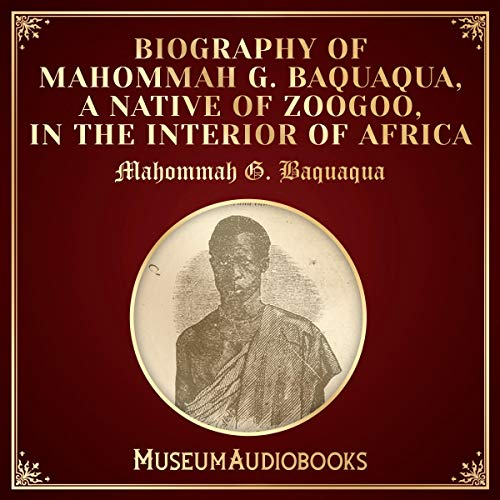 Biography of Mahommah G. Baquaqua, a Native of Zoogoo, in the Interior of Africa audiobook cover art