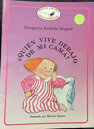 Quien vive debajo mi cama?/ Who Lives Under My Bed?): Margarita Robleda Moguel ; Ilustraciones Y Portada, Maribel Suarez (Nuevos Cuentos Para Pulguitas)
