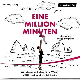 Eine Million Minuten     Wie ich meiner Tochter einen Wunsch erfüllte und wir das Glück fanden              Autor:                                                                                                                                 Wolf Küper                               Sprecher:                                                                                                                                 Philipp Schepmann                      Spieldauer: 8 Std. und 2 Min.     129 Bewertungen     Gesamt 4,6
