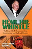 Hear the Whistle: The Story of Jack Haley, American Entrepreneur and Railroad Pioneer (English Edition)