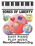 SONGS OF LIBERTY: EASY PIANO PLAY MUSIC