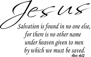 Acts 4:12, Jesus, No Other Name to Be Saved, Salvation No One Else, bible verse Vinyl Wall Art Decal. Our inspirational Christian scripture wall arts are USA made.
